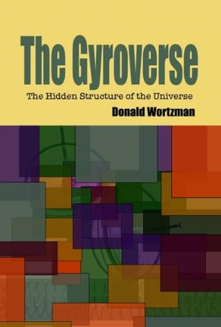 The Gyroverse: The Hidden Structure of the Universe  by  Donald Wortzman