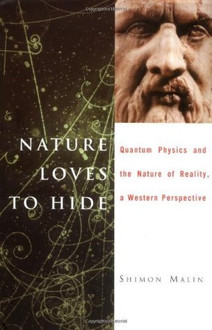 Nature Loves to Hide: Quantum Physics and Reality, a Western Perspective  by  Shimon Malin