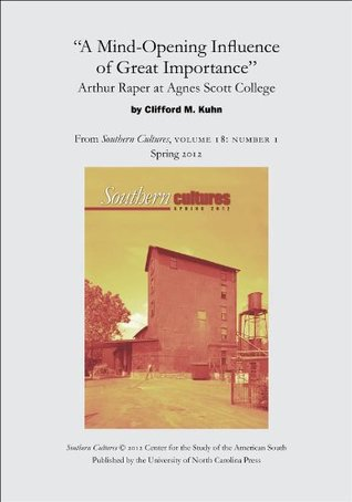 A Mind-Opening Influence of Great Importance: Arthur Raper at Agnes Scott College: An article from Southern Cultures 18:1, Spring 2012 Clifford M. Kuhn