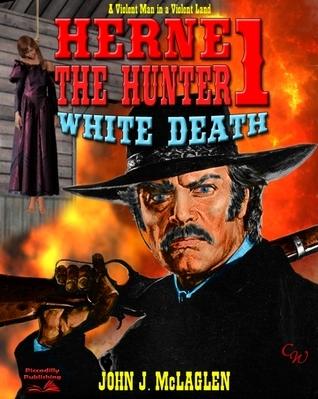 White Death (A Herne the Hunter Western #1) John J. McLaglen