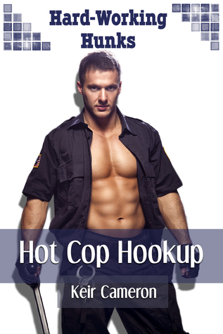 Hot Cop Hookup - Hard-Working Hunks  by  Keir Cameron
