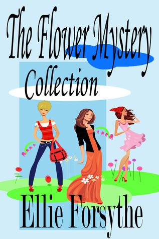 The Flower Mystery Collection  by  Ellie Forsythe