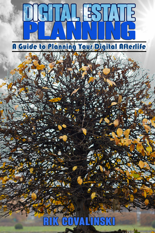 Digital Estate Planning: A Guide to Planning Your Digital Afterlife Rik Covalinski