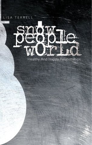 Snow People World: Healthy and Happy Relationships  by  Dr. Lisa Terrell
