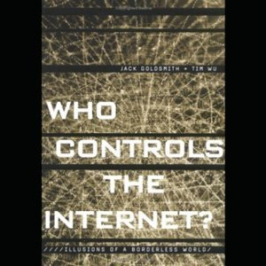 Who Controls the Internet? Illusions of a Borderless World  by  Jack L. Goldsmith