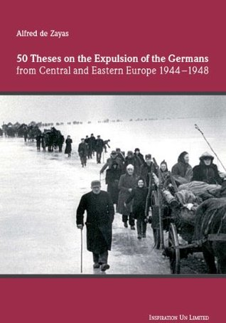 50 Theses on the Expulsion of the Germans From Central and Eastern Europe 1944-1948  by  Alfred de Zayas