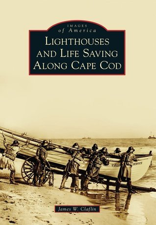 Lighthouses and Life Saving Along Cape Cod James W. Claflin