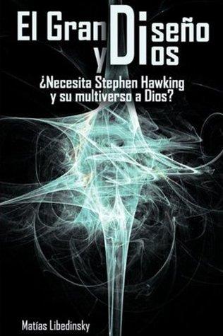 El Gran Diseño y Dios ¿Necesita Stephen Hawking y su multiverso a Dios? Matías Libedinsky