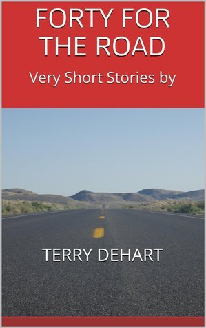 FORTY FOR THE ROAD Terry DeHart