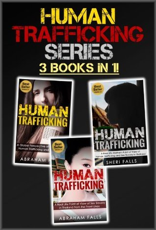 Human Trafficking: Complete Series - Global Perspective of Sex Slavery, Young Mans Point of View of Human Trafficking In Thailand, Mothers Point of View ... Trafficking, Sex Slavery, Thailand, Asia)  by  Abraham Falls