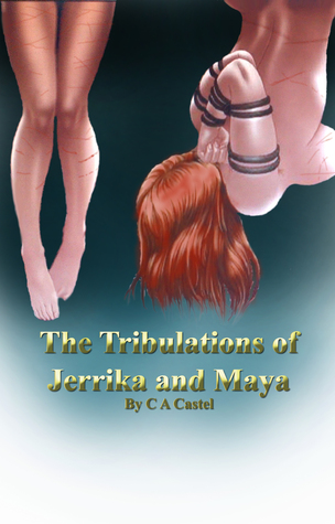 The Tribulations Of Jerrika And Maya  by  C.A. Castel