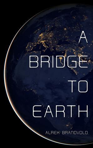 A Bridge To Earth  by  Alrek Brandvold