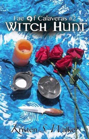 Witch Hunt (Fae of Calaveras Book 2)  by  Kristen S. Walker