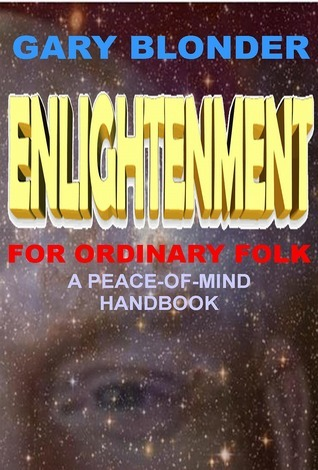 Enlightenment For Ordinary Folk: A Peace-Of-Mind Handbook  by  Gary Blonder