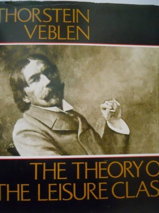 Theory of the Leisure Class, The Thorstein Veblen