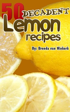 50 Decadent Lemon Recipes  by  Brenda Van Niekerk