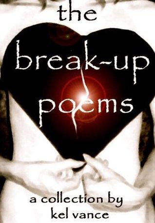 the break-up poems  by  Kel Vance