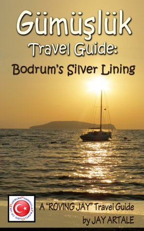 Gumusluk Travel Guide: Bodrums Silver Lining  by  Jay Artale
