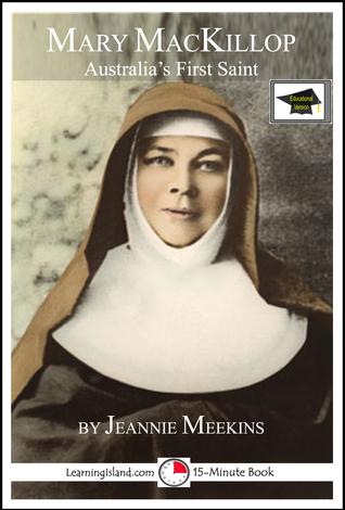 Mary MacKillop: Australias First Saint, Educational Version  by  Jeannie Meekins