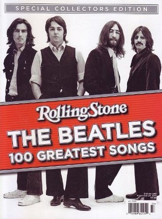 Rolling Stone: The Beatles 100 Greatest Songs  by  Jann S. Wenner