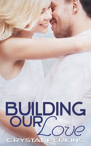 Building Our Love (The Griffin Brothers, #2)  by  Crystal Perkins