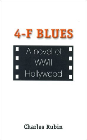 4-F Blues: A Novel of WWII Hollywood  by  Charles Rubin