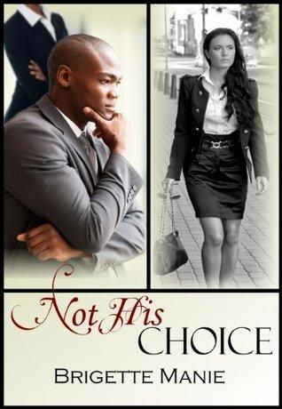 Not His Choice  by  Brigette Manie