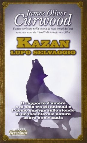 Kazan Lupo selvaggio  by  James Oliver Curwood