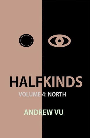 Halfkinds Volume 4: North  by  Andrew Vu