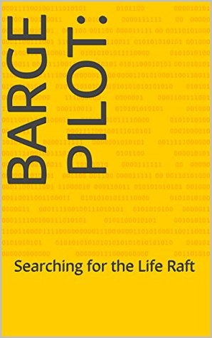 Barge Pilot:: Searching for the Life Raft  by  Lee Barrett