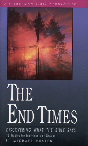 The End Times: Discovering What the Bible Says E. Michael Rusten