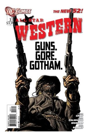 ALL Star Western #3 The Gotham City Police Department Teams up with the Vigilante Jonah Hex to Bring a Serial Killer to Justice  by  Gray
