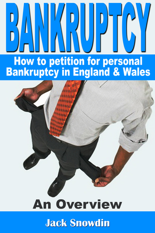Bankruptcy: An Overview of how to Petition for Personal Bankruptcy in England & Wales  by  Jack Snowdin