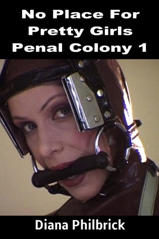 No Place For Pretty Girls (Penal Colony Book 1) Diana Philbrick