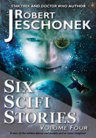 Six Scifi Stories Volume Four Robert Jeschonek