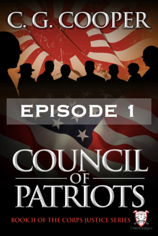 Council of Patriots: Episode 1 (Corps Justice, #2.1)  by  C.G. Cooper