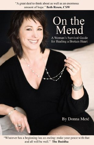 On The Mend, A Womans Survival Guide for Healing a Broken Heart Donna Meté