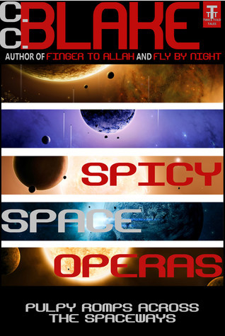 Spicy Space Operas: Five Pulpy Romps Across the Spaceways C.C. Blake