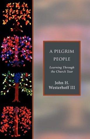 A Pilgrim People: Learning Through the Church Year  by  John H. Westerhoff III