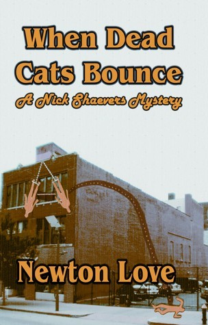 When Dead Cats Bounce: A Nick Schaevers Mystery  by  Newton Love