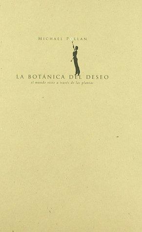 La botánica del deseo: el mundo a través de las plantas  by  Michael Pollan