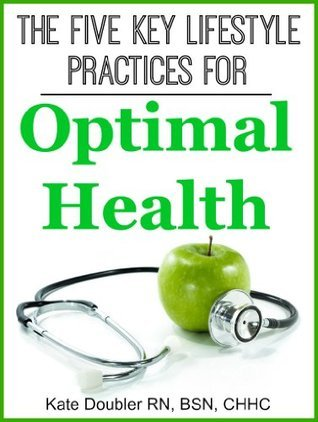 The Five Key Lifestyle Practices for Optimal Health Kate Doubler