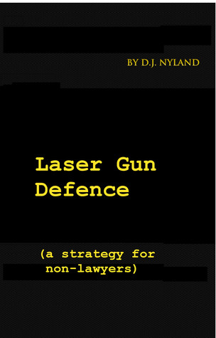 Laser Gun Defence (A strategy for non-lawyers) D.J. Nyland