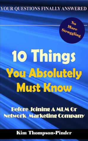 10 Things You Absolutely Must Know Before Joining A MLM or Home Based Business Company  by  Kim Thompson-Pinder, Jr