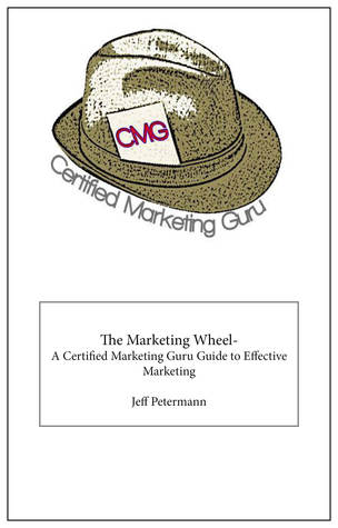 The Marketing Wheel- A Certified Marketing Guru Guide To Effective Marketing Jeff Petermann