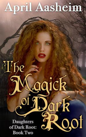 The Magick of Dark Root (Daughters of Dark Root, #2)  by  April Aasheim