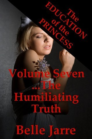The Humiliating Truth (The Education of the Princess Book 7)  by  Belle Jarre