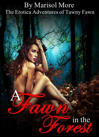 A Fawn in the Forrest: The Erotic Adventures of Tawney Fawn Marisol More