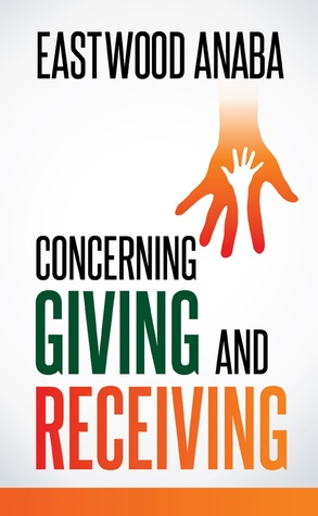 Concerning Giving and Receiving  by  Eastwood Anaba