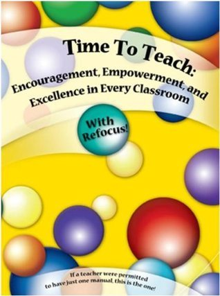 Time To Teach: Encouragement, Empowerment, and Excellence in Every Classroom  by  Rick Dahlgren and Judy Hyatt